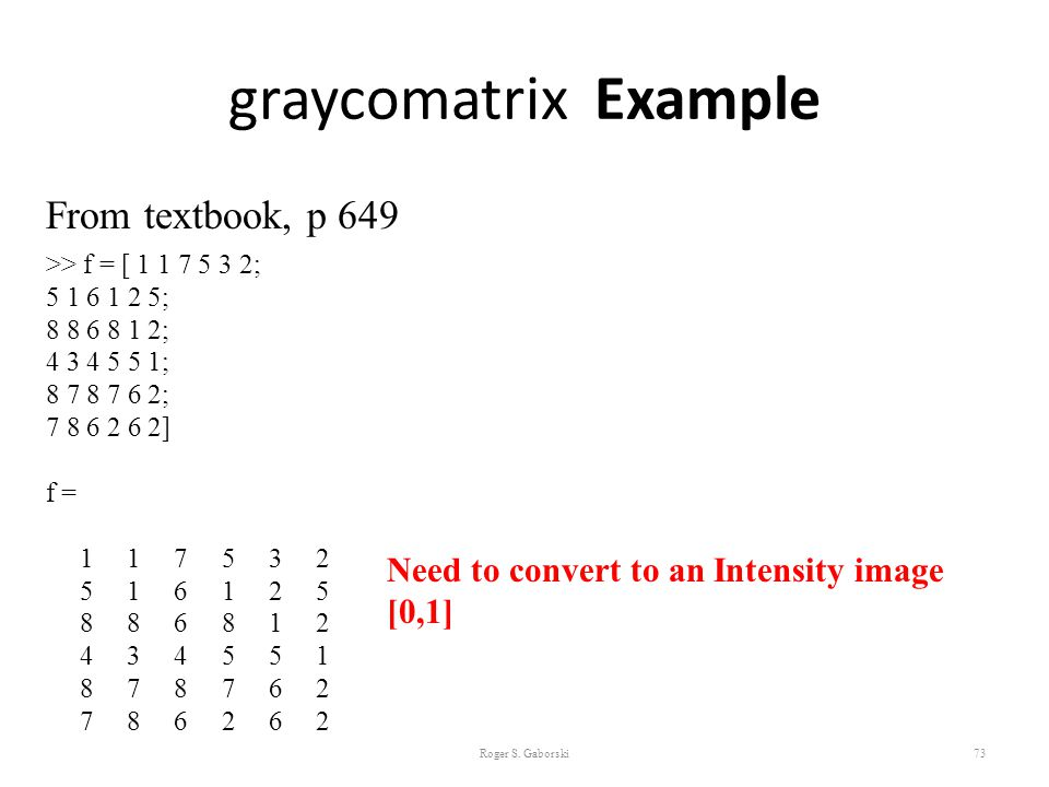 graycomatrix Example From textbook, p 649 >> f = [ 1 1 7 5 3 2;